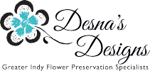 Flower Preservation Indianapolis - Preserve Flowers Noblesville IN - Preserver Wedding and Funeral Flowers | Desna's Designs